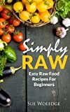 Free Kindle Book : Simply Raw: Easy Raw Food Recipes For Beginners