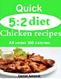 Free Kindle Book : Quick 5:2 diet chicken recipes: All under 300 calories