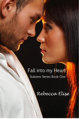 Fall Into My Heart (The Subzero Series, #1) by Rebecca Elise