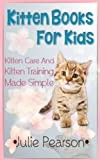 Free Kindle Book : Kitten Books For Kids: Kitten Care and Kitten Training Made Simple In This Kitten Picture Book!