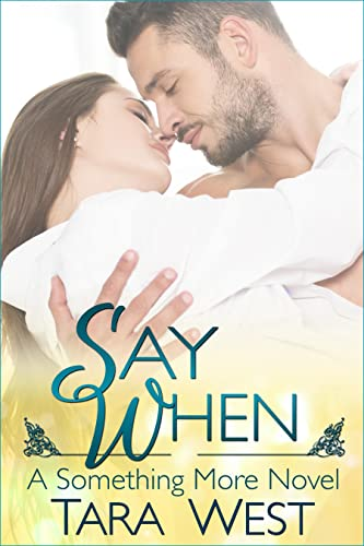 Say When (Something More) by Tara West