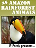 Free Kindle Book : 25 Amazon Rainforest Animals. Amazing facts, photos and video links to some of the most amazing animals from the rainforests! (25 Amazing Animals Series Book 17)
