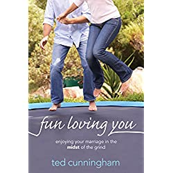Fun Loving You: Enjoying Your Marriage in the Midst of the Grind