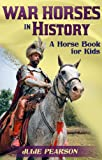 Free Kindle Book : War Horses In History: A Horse Book For Kids About The Faithful Service Of Horses In Wars Throughout The Ages
