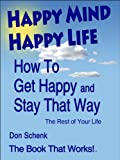 Free Kindle Book : Happy Mind Happy Life: How To Get Happy And Stay That Way For The Rest of Your Life