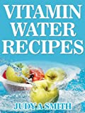 Free Kindle Book : Vitamin Water Recipes: Stay Healthy and Hydrated With Homemade Vitamin Water!!