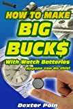 Free Kindle Book : How to Make Big Buck$ With Watch Batteries (How to make money, How to work from home, How to be successful, How to become an entrepreneur, Small business) (Dexter Poin