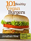 Free Kindle Book : Cookbook: 101 healthy Vegan Burgers Recipes (Quick & Easy Grilled, Fried, Baked Vegan Recipes Books)