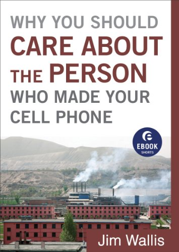 Why You Should Care about the Person Who Made Your Cell Phone