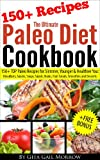 Free Kindle Book : The Ultimate Paleo Diet Cookbook - 150+ TOP Paleo Recipes for Slimmer, Younger & Healthier You: Breakfasts, Snacks, Soups, Salads, Mains, Fruit Salads, Smoothies and Desserts