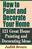 Free Kindle Book : How to Paint and Decorate Your Home - 121 Great Home Painting and Decorating Ideas