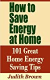 Free Kindle Book : How to Save Energy at Home - 101 Great Home Energy Saving Tips