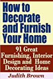 Free Kindle Book : How to Decorate and Furnish Your Home - 91 Great Furnishing, Interior Design and Home Decorating Ideas