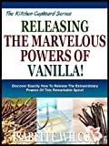 Free Kindle Book : UNLEASHING THE MARVELOUS POWERS OF VANILLA!: Discover Exactly How To Release The Extraordinary Powers Of This Remarkable Spice! (The Kitchen Cupboard Series)