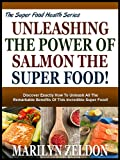 Free Kindle Book : UNLEASHING THE POWER OF SALMON THE SUPER FOOD!: Discover Exactly How To Unleash All The Remarkable Benefits Of This Incredible Super Food! (The Super Food Health Series)