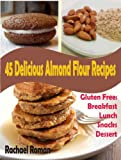 Free Kindle Book : 45 Delicious Almond Flour Recipes - Gluten Free Breakfast, Lunch, Snacks And Dessert