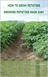 Free Kindle Book : How To Grow Potatoes, Growing Potatoes Made Easy