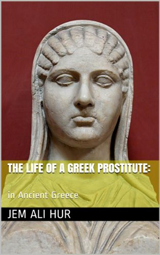 View The life of a Greek prostitute: in Ancient Greece on Amazon