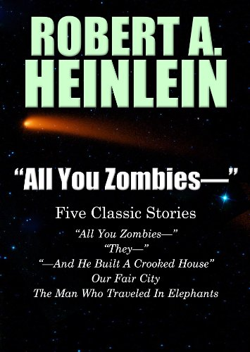 """""""All You Zombies-"""": Five Classic Stories by Robert A. Heinlein"""