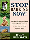 Free Kindle Book : STOP BARKING NOW!: Discover Exactly Why Your Dog Barks And Learn 7 Simple Techniques You Can Use Today That Will Stop Unnecessary Barking! (The Pet Care Series)