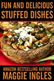 Free Kindle Book : Fun and Delicious Stuffed Dishes