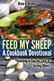 Free Kindle Book : Feed My Sheep: A Cookbook Devotional-Learning to Say