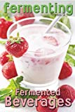 Free Kindle Book : Fermenting vol. 2: Fermented Beverages