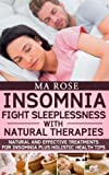 Free Kindle Book : Insomnia: Fight Sleeplessness with Natural Therapies. Natural and Effective Treatments for Insomnia plus Holistic Health Tips (Health and Wellness: Natural ... for Insomnia, Natural Insomnia Cures)