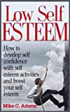Free Kindle Book : Low Self Esteem - How to develop self confidence with self esteem activities and boost your self esteem (a pain free book about building self esteem)