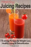 Free Kindle Book : Juicing Recipes: 73 Juicing Recipes for Weight Loss, Healthy Living and Detoxification (Juicer Recipes)