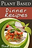 Free Kindle Book : Plant Based Dinner Recipes (Plant Based Series)