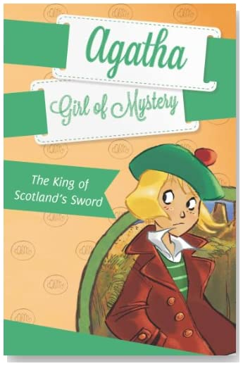 The King of Scotland's Sword #3 (Agatha: Girl of Mystery)