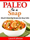 Free Kindle Book : Paleo Recipes: Mouthwatering dishes you can make in a snap!