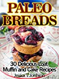 Free Kindle Book : Paleo Breads 30 Delicious Loaf, Muffin and Cake Recipes