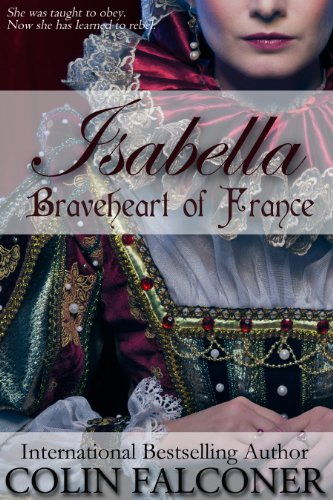 Isabella: Braveheart of France by Colin Falconer
