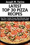 Free Kindle Book : Tried And Tested Top 30 Delicious And Tasty Pizza Recipes: Latest Collection of Top Class, Proven, Most-Wanted Delicious, Super Easy And Quick Pizza Dishes For You And Your Whole Family
