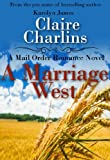 Free Kindle Book : A Marriage West (A Mail Order Romance Novel)