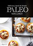 Free Kindle Book : Paleo Kids Lunch - Delicious Quick & Simple Recipes (Delicious, Quick & Simple Paleo)