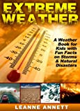 Free Kindle Book : Extreme Weather! Learn Fun Facts About Storms and Natural Disasters: Such as Earthquakes, Floods, Tsunamis, Volcanoes & Much More in this Weather Book for Kids! (Kid