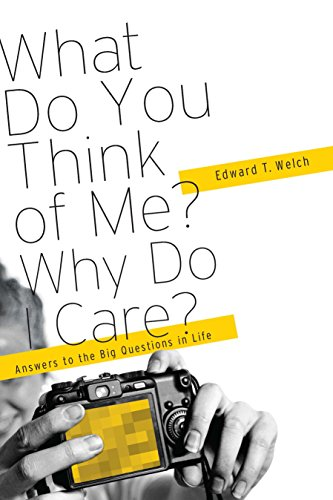 What Do You Think of Me? Why Do I Care?: Answers to the Big Questions of Life