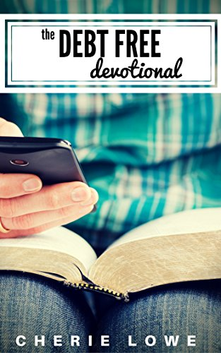 The Debt Free Devotional: 30 Days of Encouragement From the Bible For Those Paying Off Debt