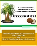 Free Kindle Book : A Comprehensive Breakdown on the Remarkable Aspects of Coconut Oil - The Miraculous Effects of Coconut Oil in Your Daily Life and how it can Change Your Life Forever!
