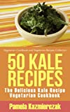 Free Kindle Book : 50 Kale Recipes - The Delicious Kale Recipe Vegetarian Cookbook (Vegetarian Cookbook and Vegetarian Recipes Collection)