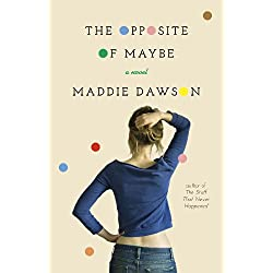 The Opposite of Maybe: A Novel