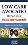 Free Kindle Book : Low Carb Recipe for Bacon and Balsamic Avocado (Low Carb Avocado Recipes - Step by Step with Photos)