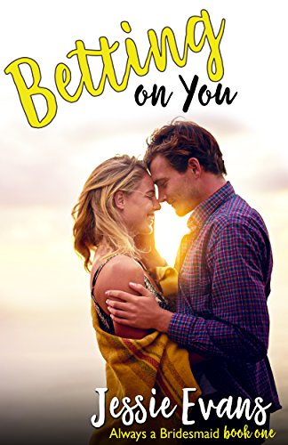 Betting On You (Always a Bridesmaid 1) by Jessie Evans