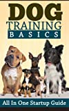 Free Kindle Book : Dog Training Basics - All In One Startup Guide (Dog Training and Behavior, Training Methods and Standard Commands)