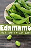 Free Kindle Book : Edamame :The Ultimate Guide - Over 30 Delicious & Best Selling Recipes