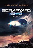 Book Cover: Scrapyard Ship by Mark Wayne McGinnis