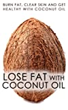 Free Kindle Book : Lose Fat With Coconut Oil: Burn Fat, Clear Skin And Get Healthy With Coconut Oil (coconut oil benefits, cooking oil, face, coconut oil recipes, coconut oil uses, coconut oil weight loss, coconut oil)